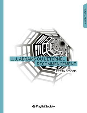 Les Editions Playlist Society poursuivent la publication d'essais courts qui se dévorent. Ici c'est J.J Abrams et son oeuvre qui sont décortiqués. Editions Playlist Society