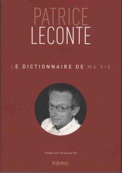 Un livre délicieux traversé par l'humour et l'humeur de Patrice Leconte qui au fil des lettres de l'alphabet confie les rênes du Dictionnaire de sa vie. Editions Kero